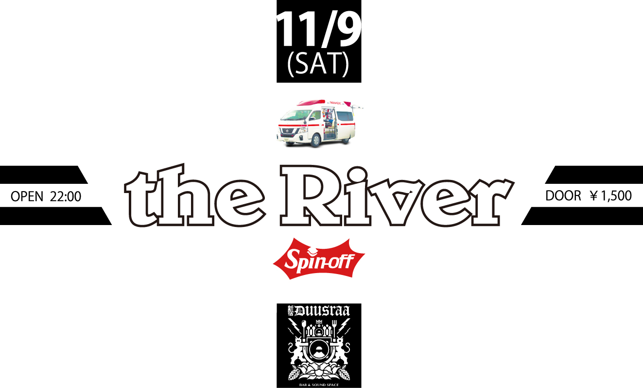 2019.11.9(SAT) the River (spin-off) @DUUSRAA 新宿
